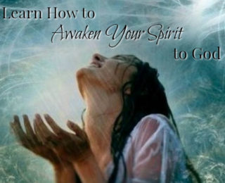 Learn How to Awaken Your Spirit to God
