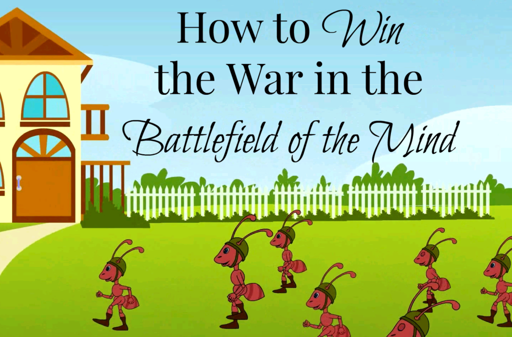 How to Win the War in the Battlefield of the Mind