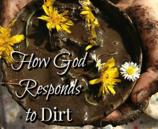 How God Responds to Dirt